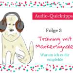 [Audio-Quicktipps] #003 – Training mit Markersignalen, warum ich es dir empfehle