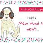 [Audio-Quicktipps] #002 – Mein Hund soll nicht…
