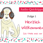 [Audio-Quicktipps] #001 – Herzlich Willkommen, ich stelle mich vor