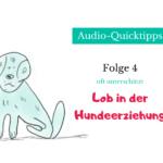 [Audio-Quicktipps #004] - Oft unterschätzt: Das Lob in der Hundeerziehung