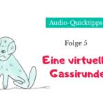 [Audio-Quicktipps #005] – Eine virtuelle Gassirunde